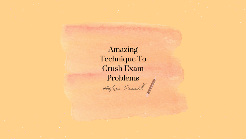 Active Recall: 1 Amazing Technique To Crush Exam Problems
