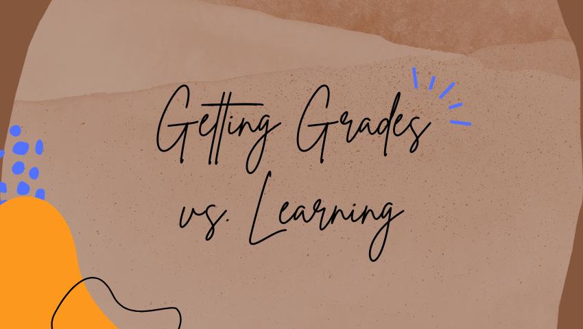 Do Grades Matter? Getting Grades vs. Learning